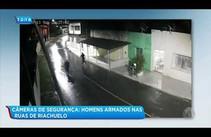 Câmeras de segurança registram homens armados nas ruas de Riachuelo