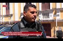 Após três homicídios polícia reforça segurança no Santa Maria