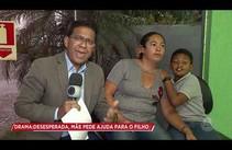 Mãe pede ajuda ao Cidade Alerta para conseguir cirurgia do filho