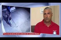 Policiais se envolvem em confusão no Augusto Franco